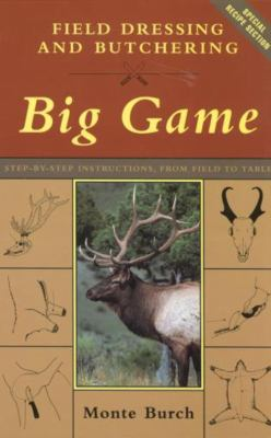 Field Dressing and Butchering Big Game: Step-By-Step Instructions, from Field to Table 9781585743575