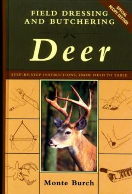 Field Dressing and Butchering Deer: Step-By-Step Instructions, from Field to Table 9781585743582