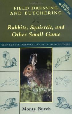 Field Dressing and Butchering Rabbits, Squirrels, and Other Small Game 9781585742301