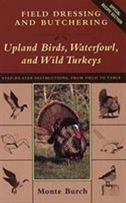 Field Dressing and Butchering Upland Birds, Waterfowl, and Wild Turkeys 9781585742318