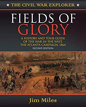 Fields of Glory: A History and Tour Guide of the War in the West, the Atlanta Campaign, 1864 Second Edition 9781581822564