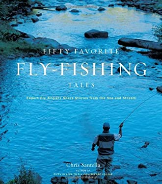 Fifty Favorite Fly-Fishing Tales: Expert Fly Anglers Share Stories from the Sea and Stream 9781584794448
