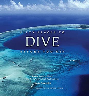 Fifty Places to Dive Before You Die: Diving Experts Share the World's Greatest Destinations 9781584797104