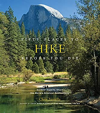 Fifty Places to Hike Before You Die: Outdoor Experts Share the World's Greatest Destinations 9781584798538