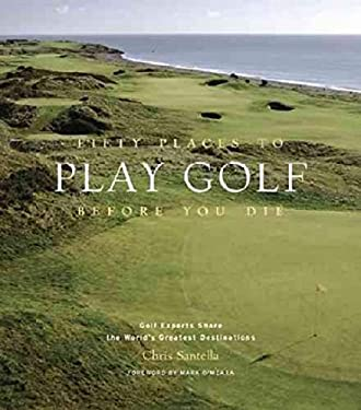 Fifty Places to Play Golf Before You Die: Golf Experts Share the World's Greatest Destinations 9781584794745