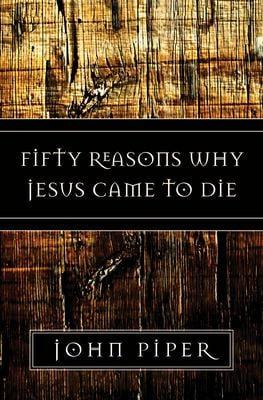 Fifty Reasons Why Jesus Came to Die 9781581347883