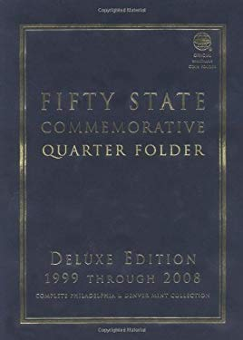 Fifty State Commemorative Quarter Folder: 1999 Through 2008, Complete Philadelphia & Denver Mint Collection 9781582380780