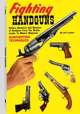 Fighting Handguns: History, Adventure, and Romance of Handguns from the Muzzle Loader to Modern Magnums 9781581606799