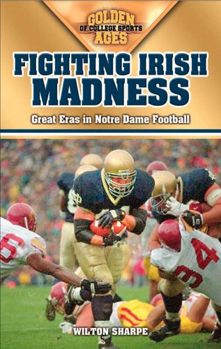 Fighting Irish Madness: Great Eras in Notre Dame Football 9781581825183