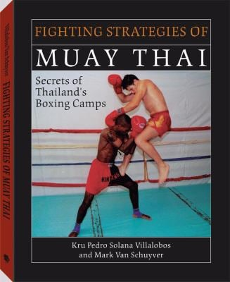 Fighting Strategies of Muay Thai: Secrets of Thailand's Boxing Camps 9781581603583