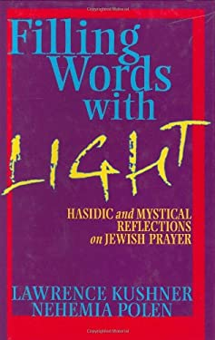 Filling Words with Light: Hasidic and Mystical Reflections on Jewish Prayer 9781580232166