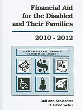Financial Aid for the Disabled and Their Families: A List of Scholarships, Fellowships/Grants, Grants-In-Aid, and Awards Established Primarily or Excl 9781588412041
