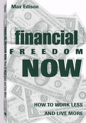 Financial Freedom Now: How to Work Less and Live More 9781581600360