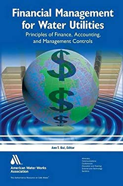 Financial Management for Water Utilities:: Principles of Finance, Accounting and Management Controls 9781583218594