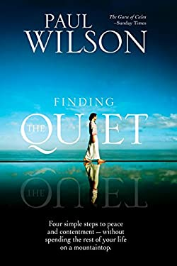 Finding the Quiet: Four Simple Steps to Peace and Contentment--Without Spending the Rest of Your Life on a Mountaintop 9781585427055