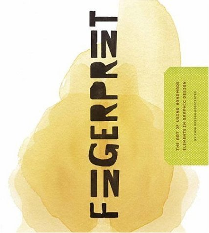 Fingerprint: The Art of Using Hand-Made Elements in Graphic Design 9781581808711