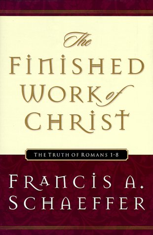 Finished Work of Christ - Schaeffer, Francis A. / Middelmann, Udo W.