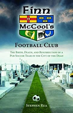 Finn McCool's Football Club: The Birth, Death, and Resurrection of a Pub Soccer Team in the City of the Dead 9781589806412