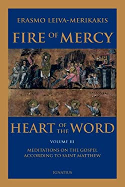 Fire of Mercy, Heart of the Word - Vol. 3: Meditations on the Gospel According to Saint Matthew 9781586176983
