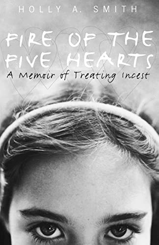 Fire of the Five Hearts: A Memoir of Treating Incest 9781583913543