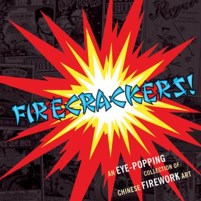 Firecrackers!: An Eye-Popping Collection of Chinese Firework Art 9781580089036