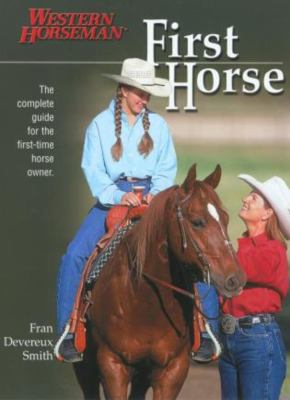 First Horse: The Complete Guide for the First-Time Horse Owner 9781585747146