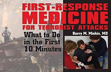 First-Response Medicine for Terrorist Attacks: What to Do in the First 10 Minutes 9781581604344