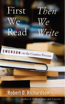First We Read, Then We Write: Emerson on the Creative Process 9781587297939