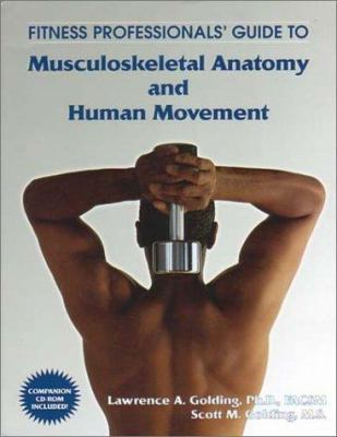 Fitness Professionals' Guide to Musculoskeletal Anatomy and Human Movement 9781585187065