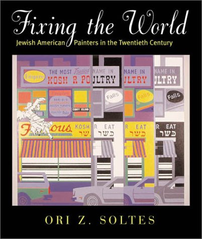 Fixing the World: Jewish American Painters in the Twentieth Century 9781584650492