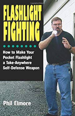 Flashlight Fighting: How to Make Your Pocket Flashlight a Take-Anywhere Self-Defense Weapon 9781581605020