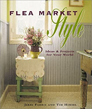 Flea Market Style: Ideas & Projects for Your World 9781589230002