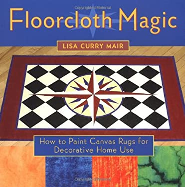 Floorcloth Magic: How to Paint Canvas Rugs for Decorative Home Use 9781580174053