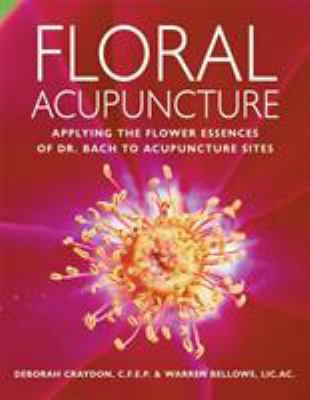 Floral Acupuncture: Applying the Flower Essences of Dr. Bach to Acupuncture Sites 9781580911696