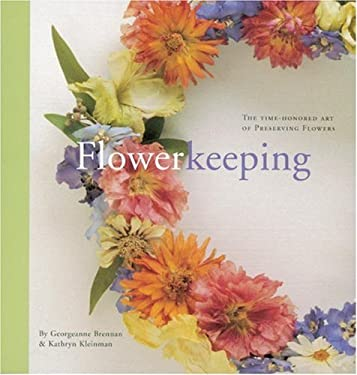 Flowerkeeping: The Lore and Craft of Preserving and Decorating with Dried Flowers 9781580080545