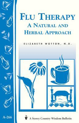 Flu Therapy: A Natural and Herbal Approach: (A Storey Country Wisdom Bulletin A-266) 9781580173483