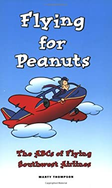 Flying for Peanuts: The ABCs of Flying Southwest Airlines 9781589850064
