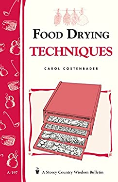 Food Drying Techniques: Storey's Country Wisdom Bulletin A-197 9781580172189
