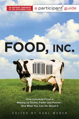 Food Inc.: How Industrial Food Is Making Us Sicker, Fatter, and Poorer - And What You Can Do about It; A Participant Guide 9781586486945