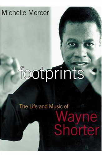 Footprints: The Life and Work of Wayne Shorter 9781585423538
