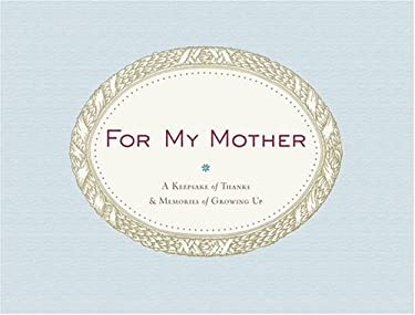 For My Mother: A Keepsake of Thanks & Memories of Growing Up