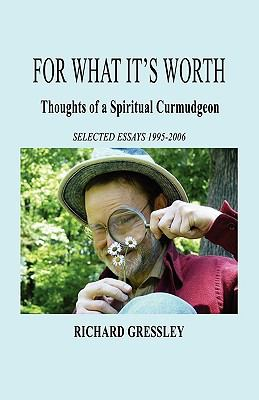 For What It's Worth: Thoughts of a Spiritual Curmudgeon 9781589096646