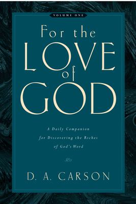 For the Love of God: Volume One: A Daily Companion for Discovering the Riches of God's Word 9781581348156