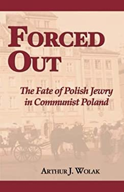Forced Out: The Fate of Polish Jewry in Communist Poland 9781587362910