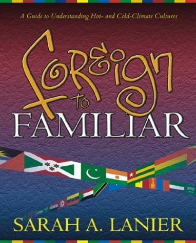 Foreign to Familiar: A Guide to Understanding Hot- And Cold-Climate Cultures 9781581580228