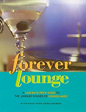Forever Lounge: A Laid-Back Price Guide to Languid Sounds 9781582210049