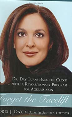 Forget the Facelift: Dr. Day Turns Back the Clock with a Revolutionary Program for Ageless Skin 9781583332320