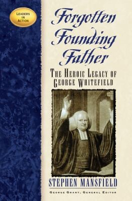 Forgotten Founding Father: The Heroic Legacy of George Whitefield 9781581821659