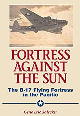 Fortress Against the Sun: The B-17 Flying Fortress in the Pacific 9781580970495