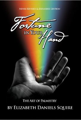 Fortune in Your Hand: The Art of Palmistry 9781589850606